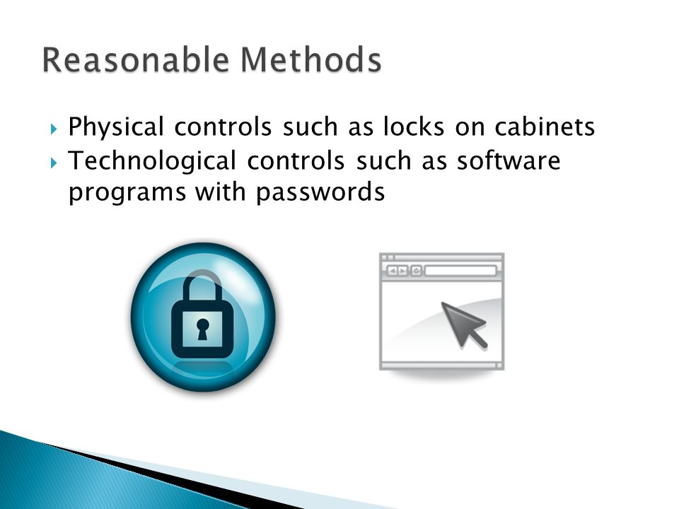 Physical controls such as locks on cabinets Technological controls such as software programs with passwords