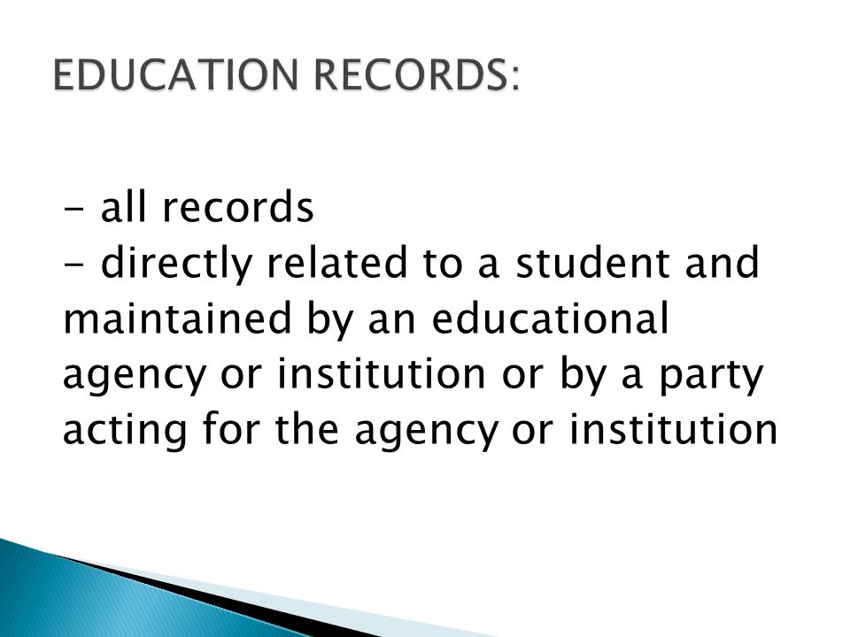 - all records - directly related to a student and maintained by an educational agency or institution or by a party acting for the agency or institution