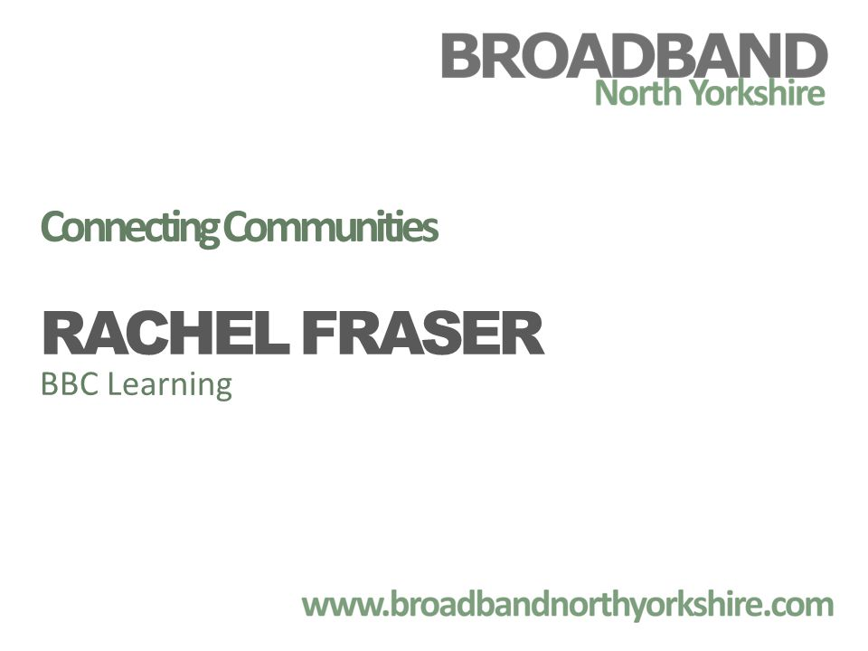 Connecting Communities RACHEL FRASER BBC Learning