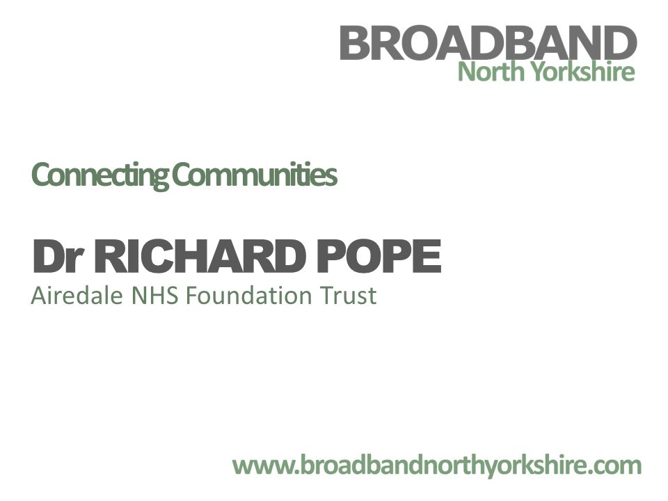 Connecting Communities Dr RICHARD POPE Airedale NHS Foundation Trust