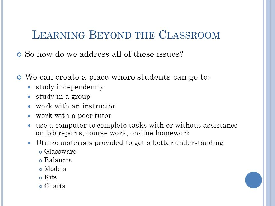 L EARNING B EYOND THE C LASSROOM So how do we address all of these issues.