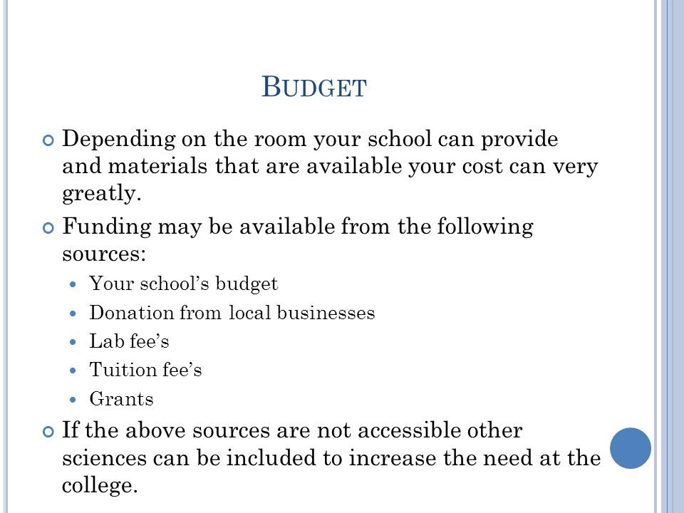 B UDGET Depending on the room your school can provide and materials that are available your cost can very greatly.