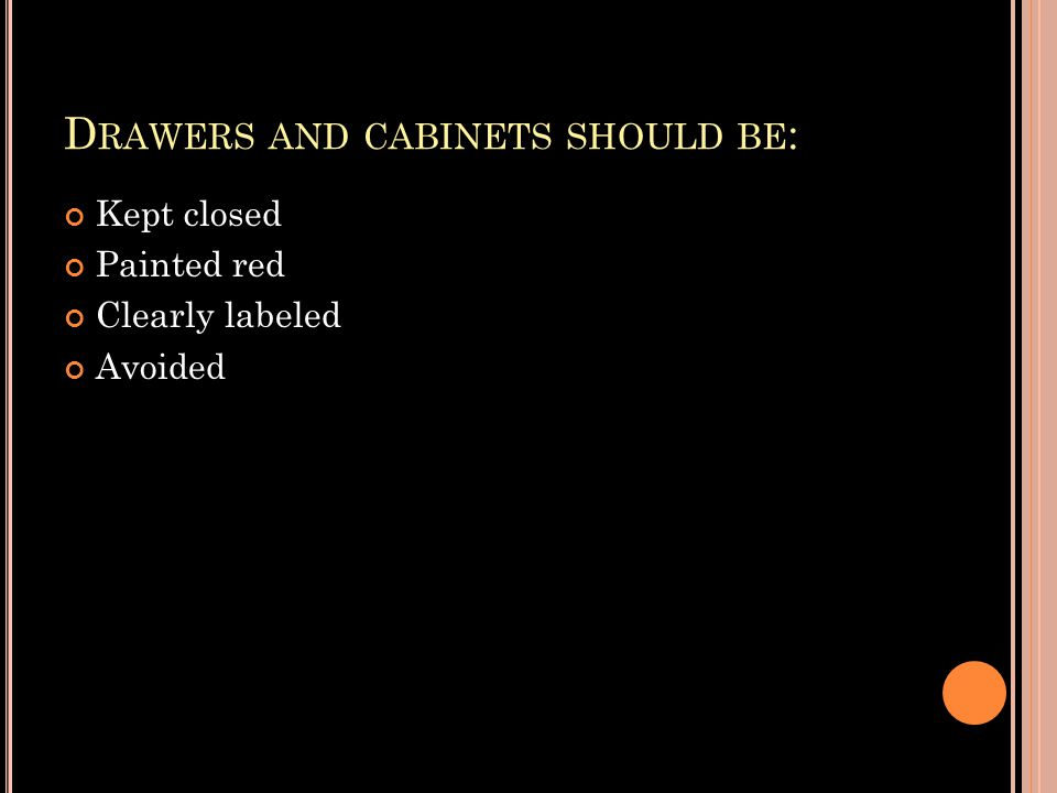 D RAWERS AND CABINETS SHOULD BE : Kept closed Painted red Clearly labeled Avoided