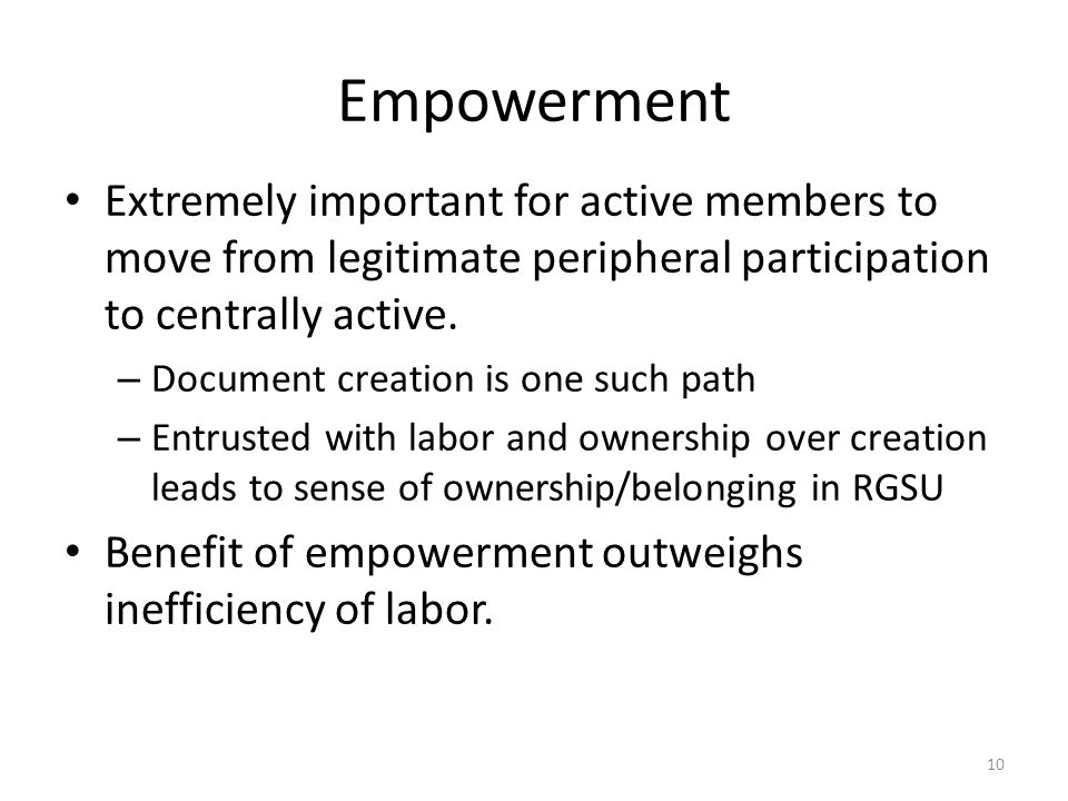 Empowerment Extremely important for active members to move from legitimate peripheral participation to centrally active.