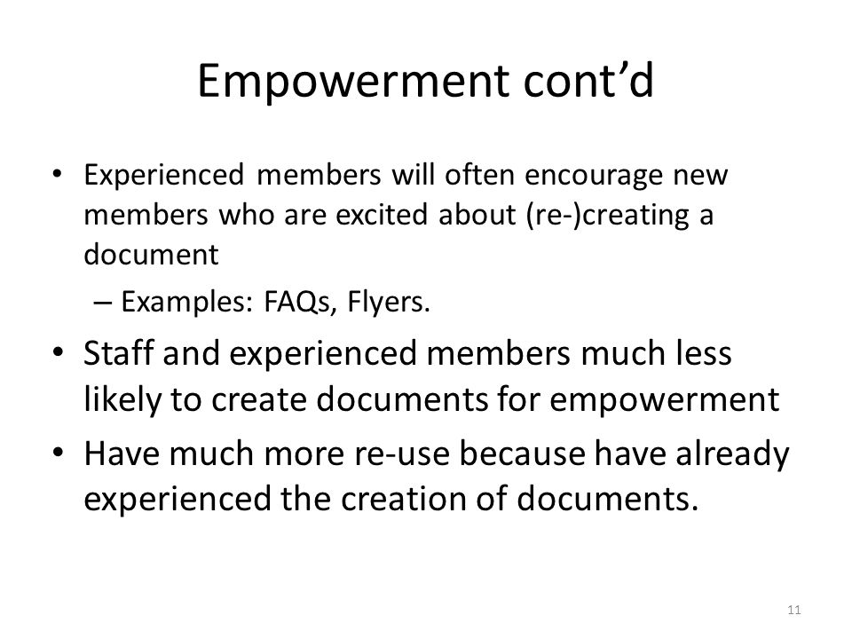 Empowerment contd Experienced members will often encourage new members who are excited about (re-)creating a document – Examples: FAQs, Flyers.