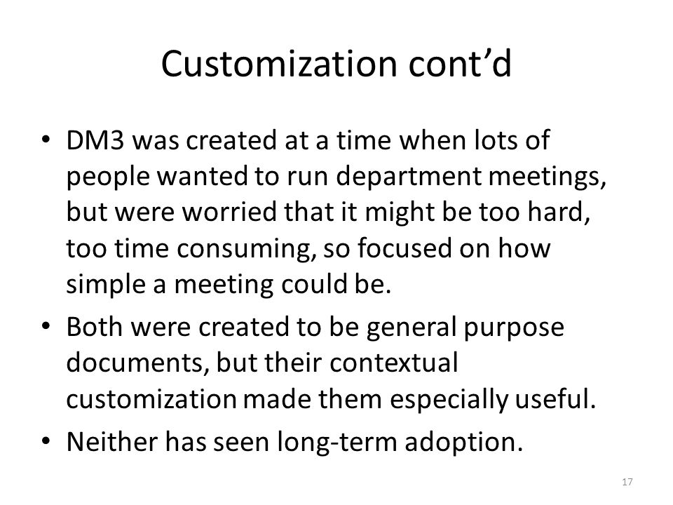 Customization contd DM3 was created at a time when lots of people wanted to run department meetings, but were worried that it might be too hard, too time consuming, so focused on how simple a meeting could be.