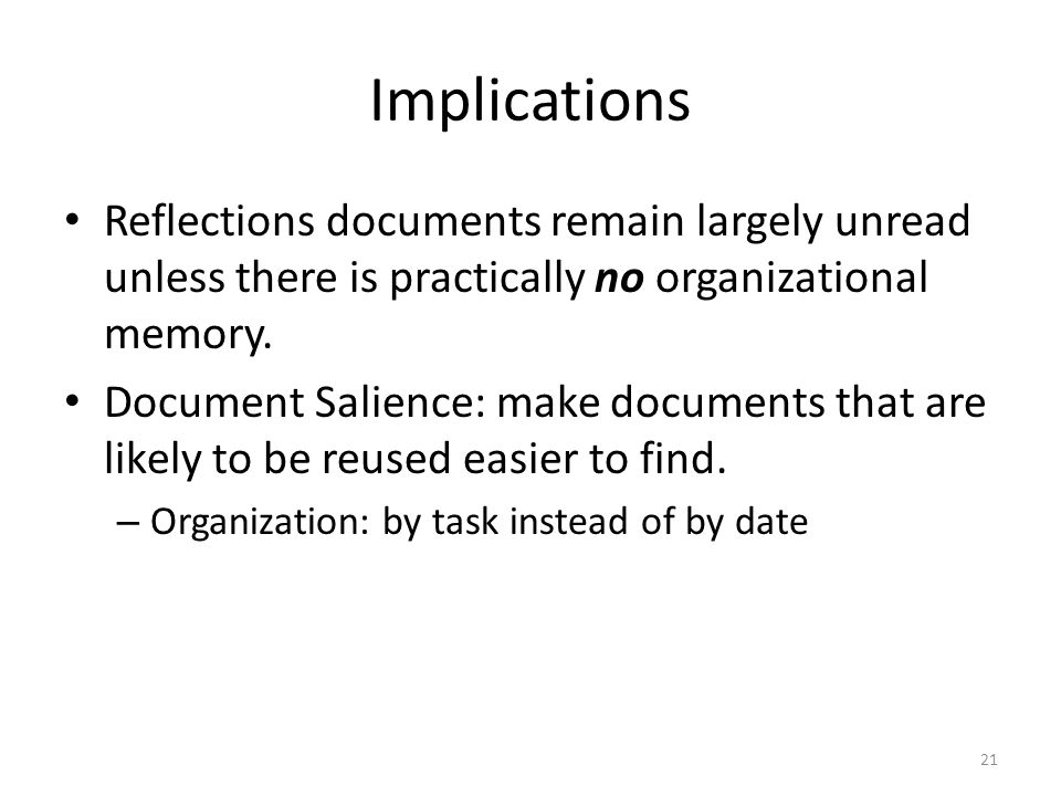 Implications Reflections documents remain largely unread unless there is practically no organizational memory.