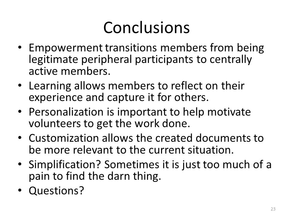 Conclusions Empowerment transitions members from being legitimate peripheral participants to centrally active members.