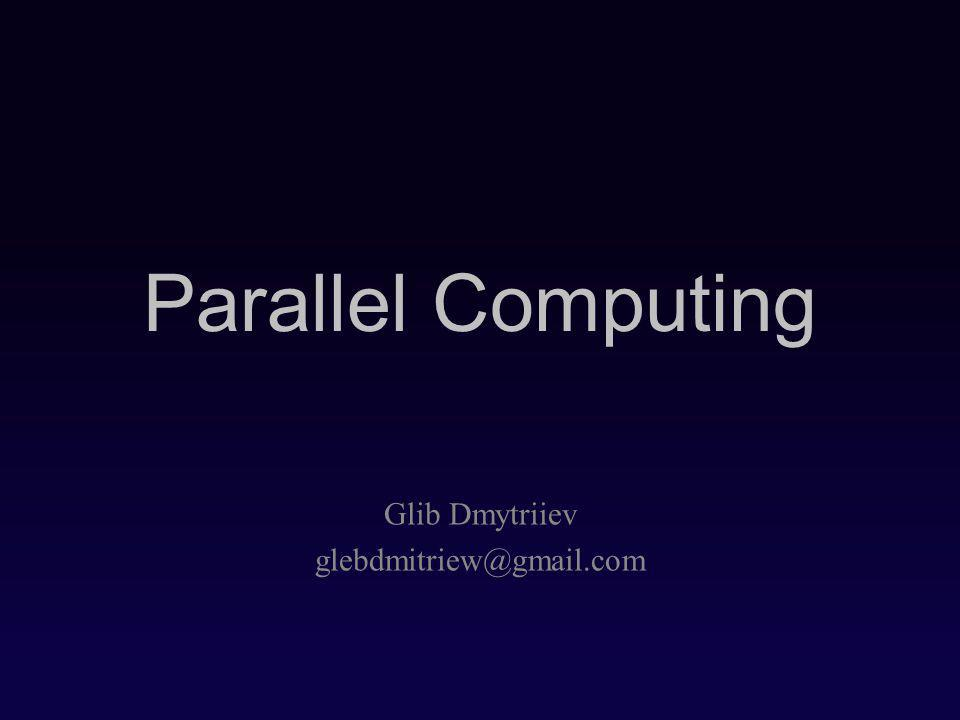 Parallel Computing Glib Dmytriiev glebdmitriew@gmail.com