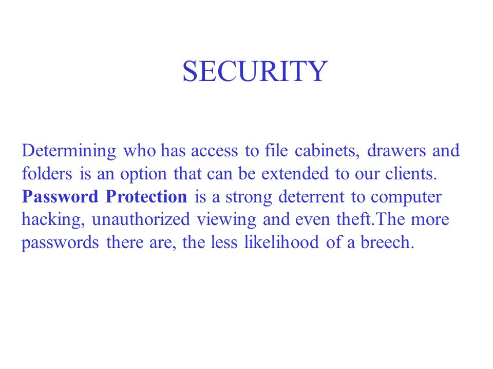SECURITY We control access to this program with a user I.D. and password