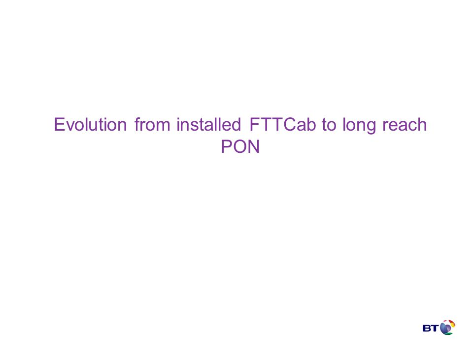 Evolution from installed FTTCab to long reach PON