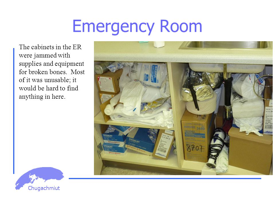 Chugachmiut Emergency Room The cabinets in the ER were jammed with supplies and equipment for broken bones.