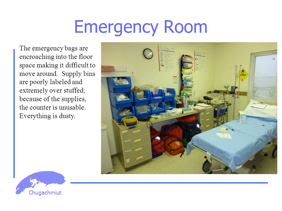 Chugachmiut Emergency Room The emergency bags are encroaching into the floor space making it difficult to move around.