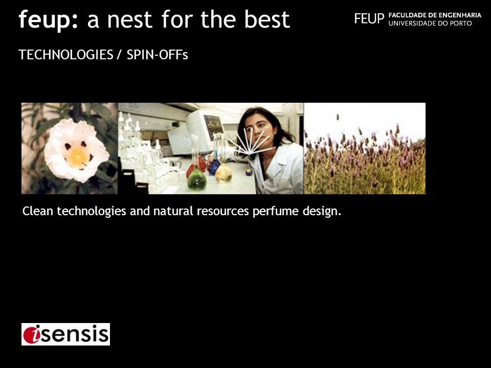 feup: a nest for the best TECHNOLOGIES / SPIN-OFFs Clean technologies and natural resources perfume design.