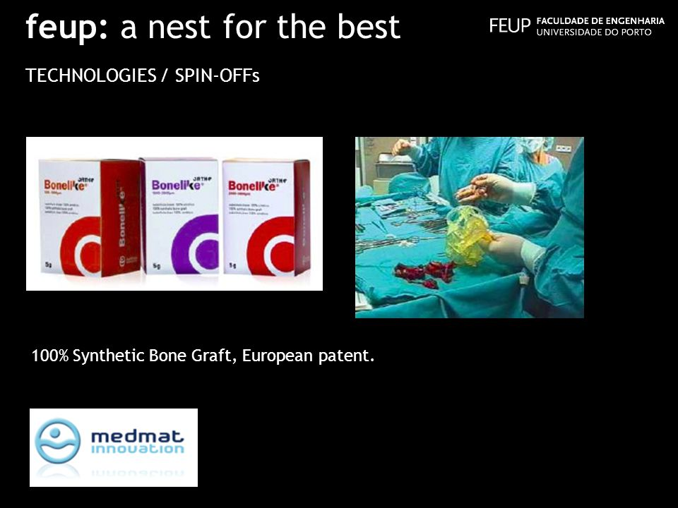 feup: a nest for the best TECHNOLOGIES / SPIN-OFFs 100% Synthetic Bone Graft, European patent.