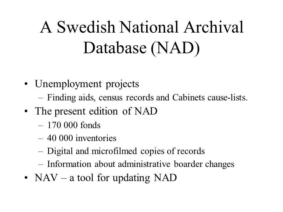 A Swedish National Archival Database (NAD) Unemployment projects –Finding aids, census records and Cabinets cause-lists.