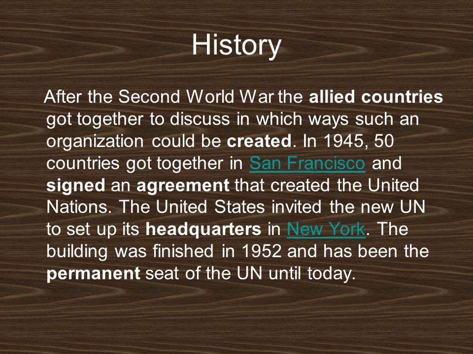 History After the Second World War the allied countries got together to discuss in which ways such an organization could be created.