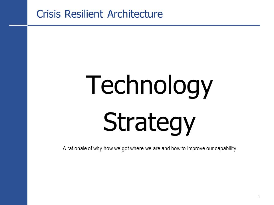 3 Crisis Resilient Architecture Technology Strategy A rationale of why how we got where we are and how to improve our capability