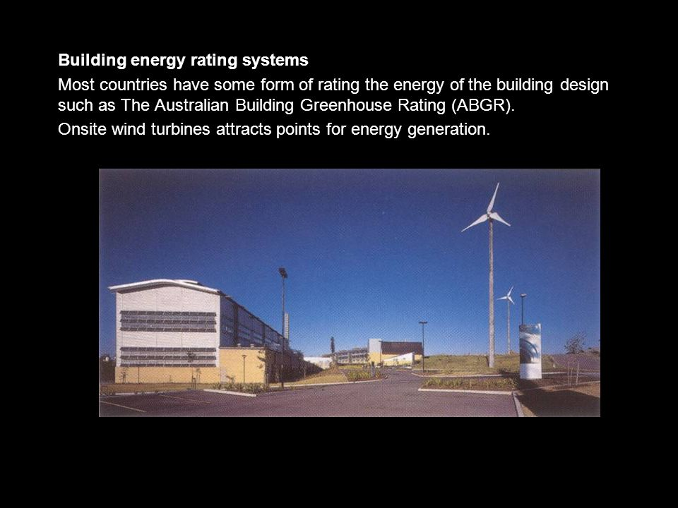 Building energy rating systems Most countries have some form of rating the energy of the building design such as The Australian Building Greenhouse Rating (ABGR).
