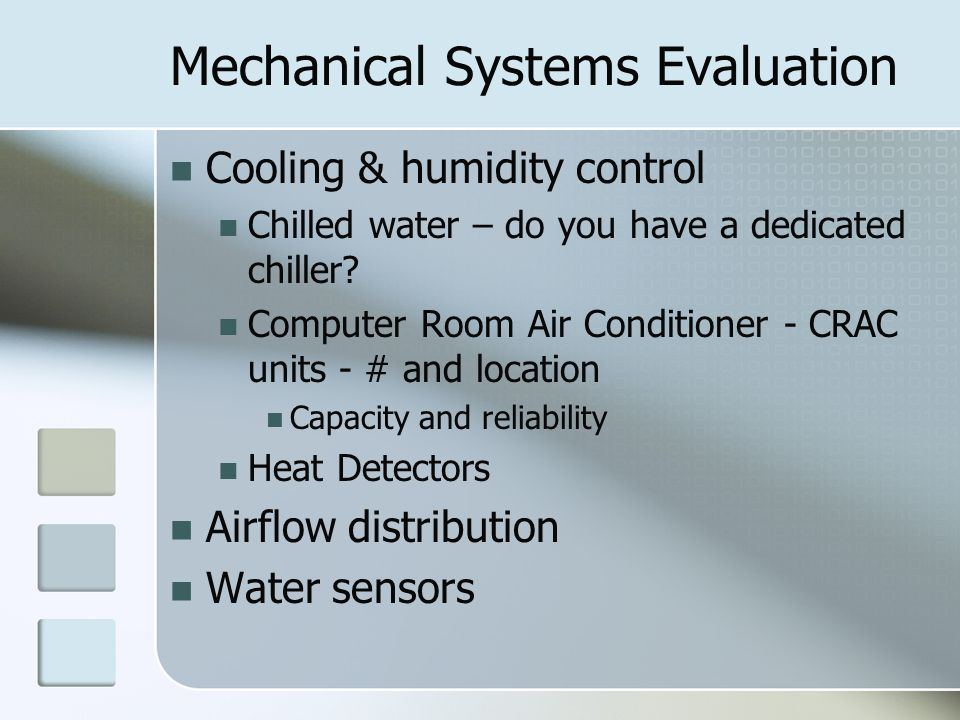 Mechanical Systems Evaluation Cooling & humidity control Chilled water – do you have a dedicated chiller.