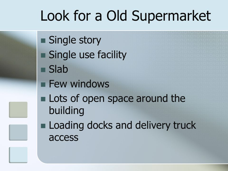 Look for a Old Supermarket Single story Single use facility Slab Few windows Lots of open space around the building Loading docks and delivery truck access