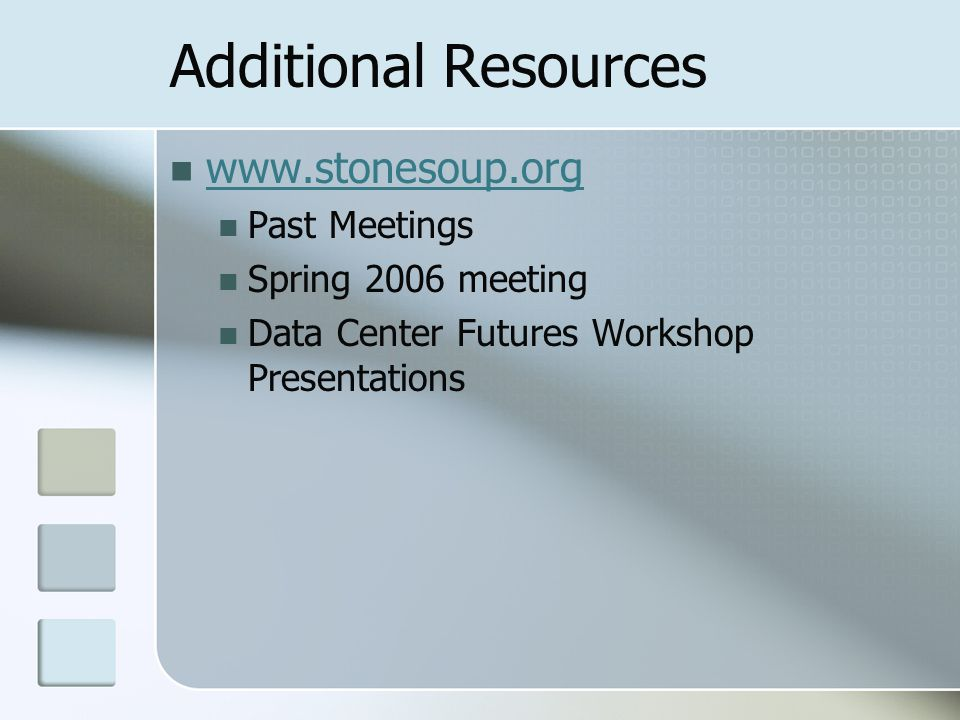 Additional Resources www.stonesoup.org Past Meetings Spring 2006 meeting Data Center Futures Workshop Presentations