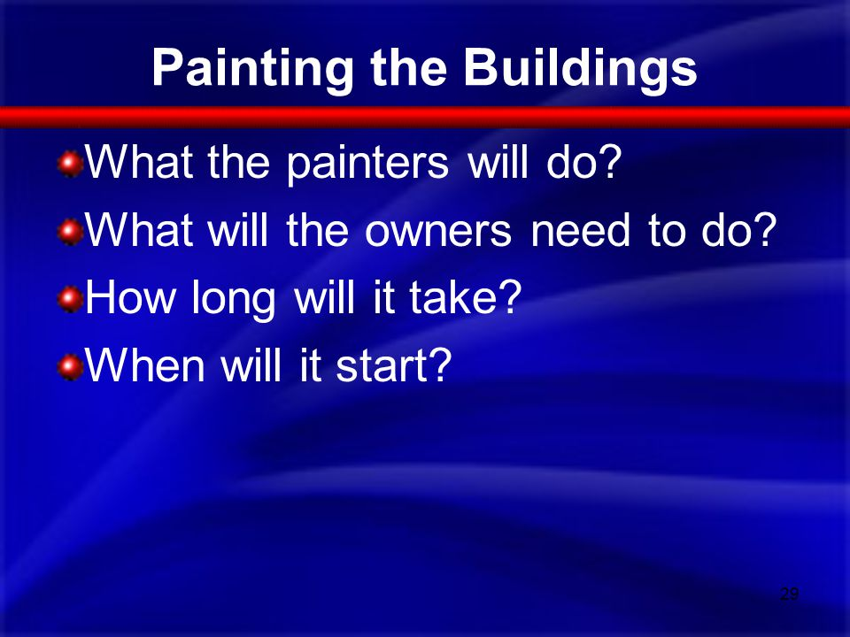 Painting the Buildings What the painters will do. What will the owners need to do.