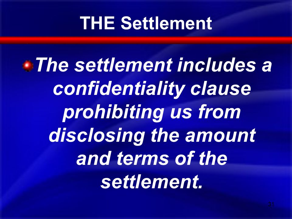 THE Settlement The settlement includes a confidentiality clause prohibiting us from disclosing the amount and terms of the settlement.