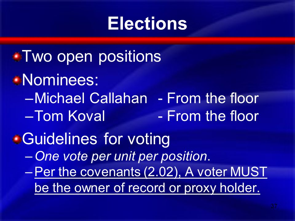 Elections Two open positions Nominees: –Michael Callahan- From the floor –Tom Koval - From the floor Guidelines for voting –One vote per unit per position.