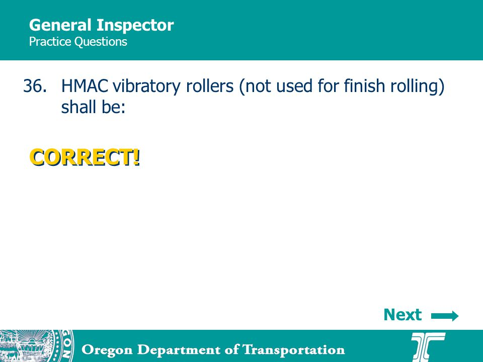 General Inspector Practice Questions 36.HMAC vibratory rollers (not used for finish rolling) shall be: CORRECT.