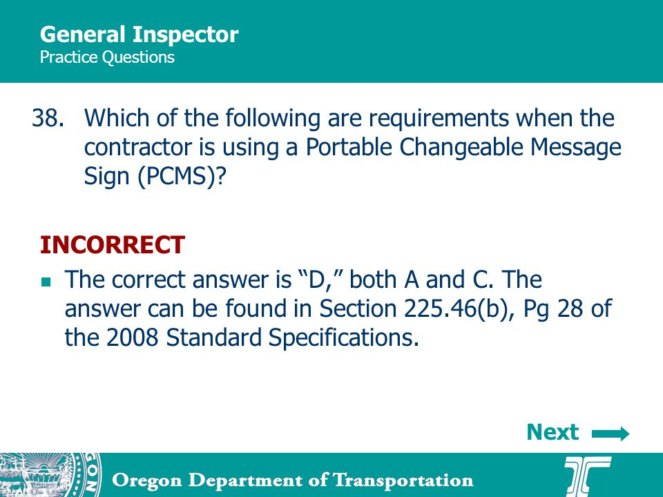 General Inspector Practice Questions 38.Which of the following are requirements when the contractor is using a Portable Changeable Message Sign (PCMS).