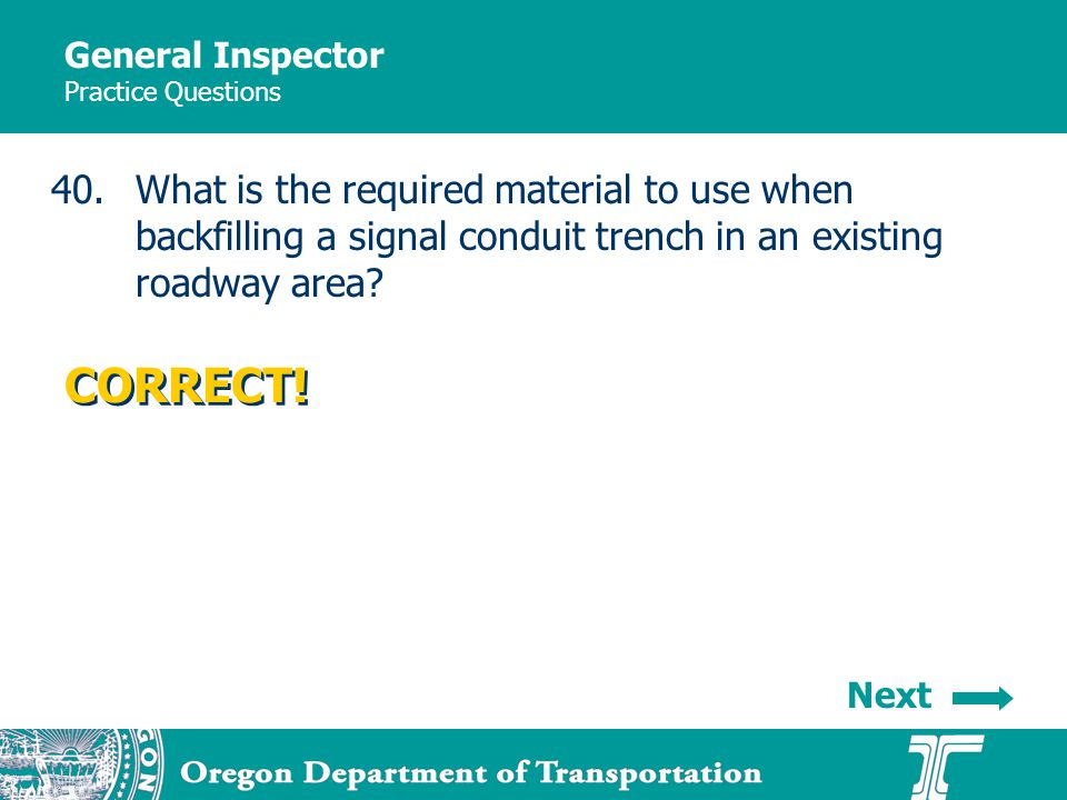 General Inspector Practice Questions 40.What is the required material to use when backfilling a signal conduit trench in an existing roadway area.