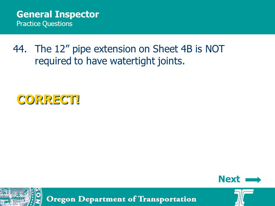 General Inspector Practice Questions 44.The 12 pipe extension on Sheet 4B is NOT required to have watertight joints.