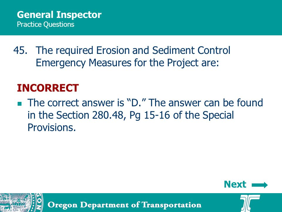 General Inspector Practice Questions 45.The required Erosion and Sediment Control Emergency Measures for the Project are: INCORRECT The correct answer is D.