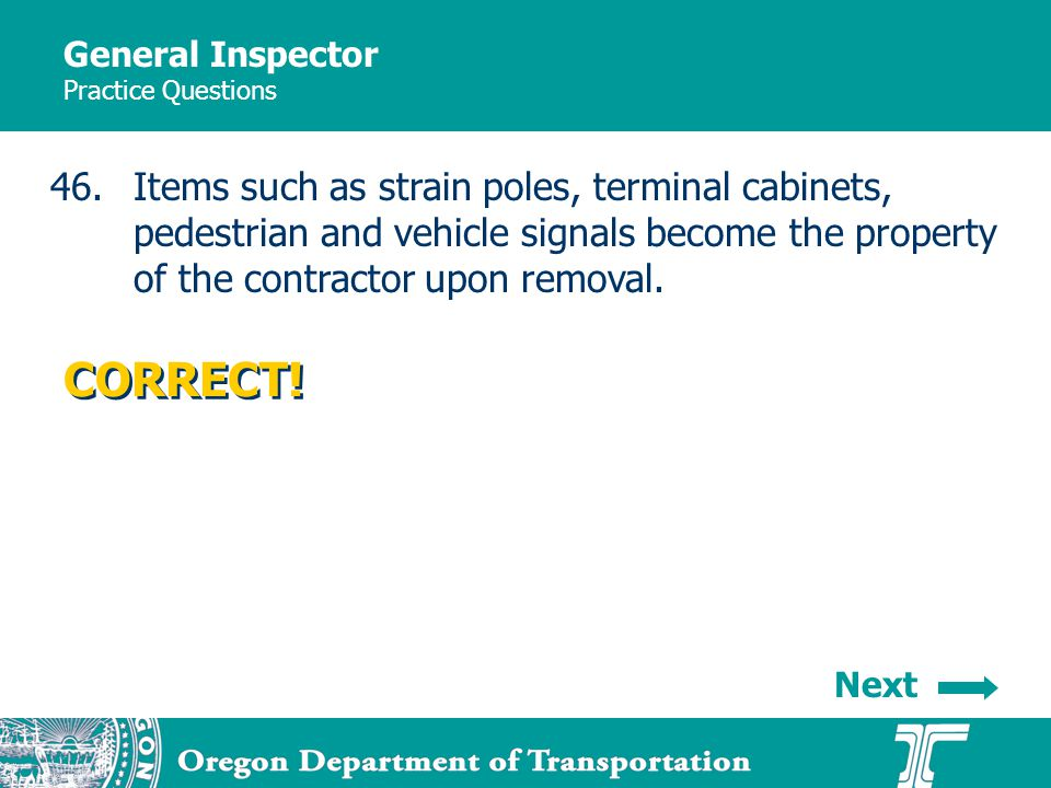 General Inspector Practice Questions 46.Items such as strain poles, terminal cabinets, pedestrian and vehicle signals become the property of the contractor upon removal.