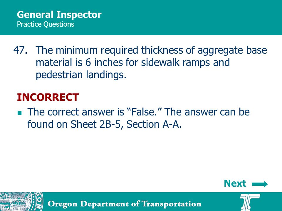 General Inspector Practice Questions 47.The minimum required thickness of aggregate base material is 6 inches for sidewalk ramps and pedestrian landings.