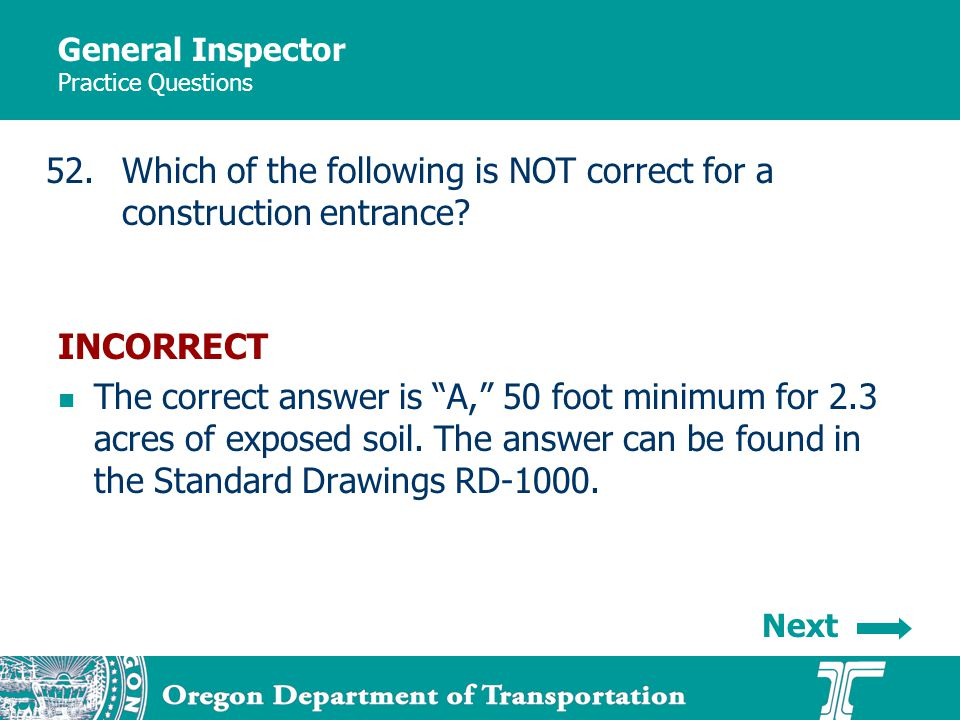 General Inspector Practice Questions 52.Which of the following is NOT correct for a construction entrance.