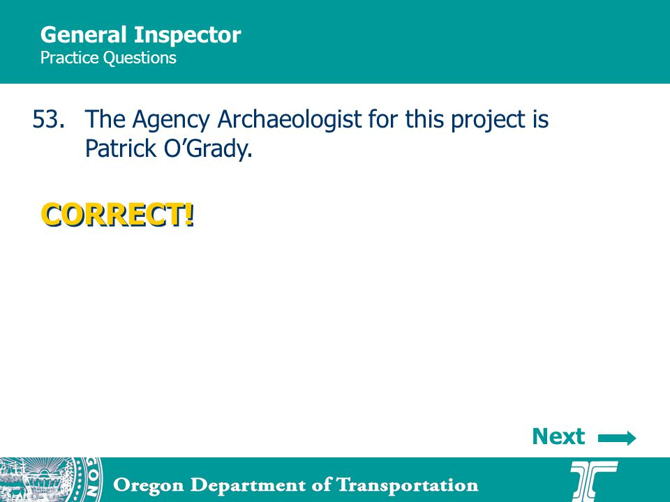 General Inspector Practice Questions 53.The Agency Archaeologist for this project is Patrick OGrady.