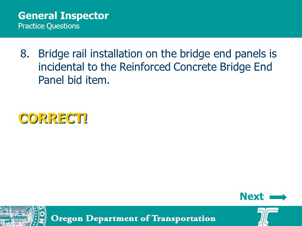General Inspector Practice Questions 8.Bridge rail installation on the bridge end panels is incidental to the Reinforced Concrete Bridge End Panel bid item.