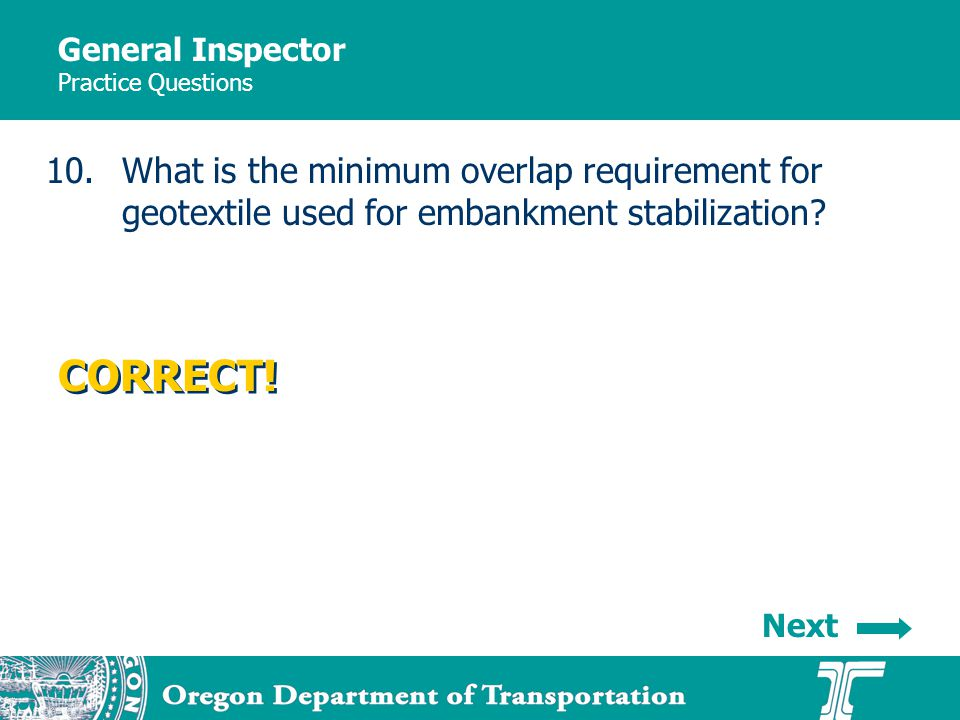 General Inspector Practice Questions 10.What is the minimum overlap requirement for geotextile used for embankment stabilization.