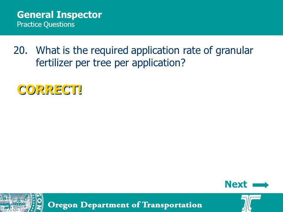 General Inspector Practice Questions 20.What is the required application rate of granular fertilizer per tree per application.