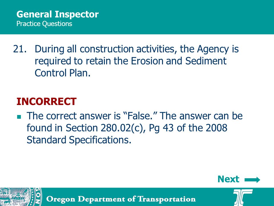 General Inspector Practice Questions 21.During all construction activities, the Agency is required to retain the Erosion and Sediment Control Plan.