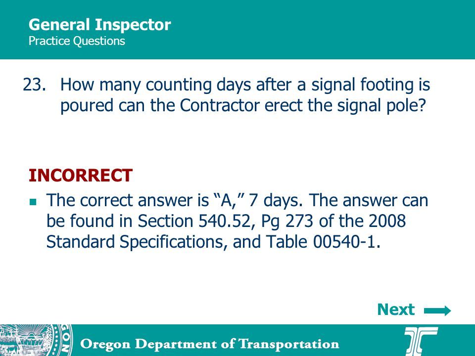 General Inspector Practice Questions 23.How many counting days after a signal footing is poured can the Contractor erect the signal pole.