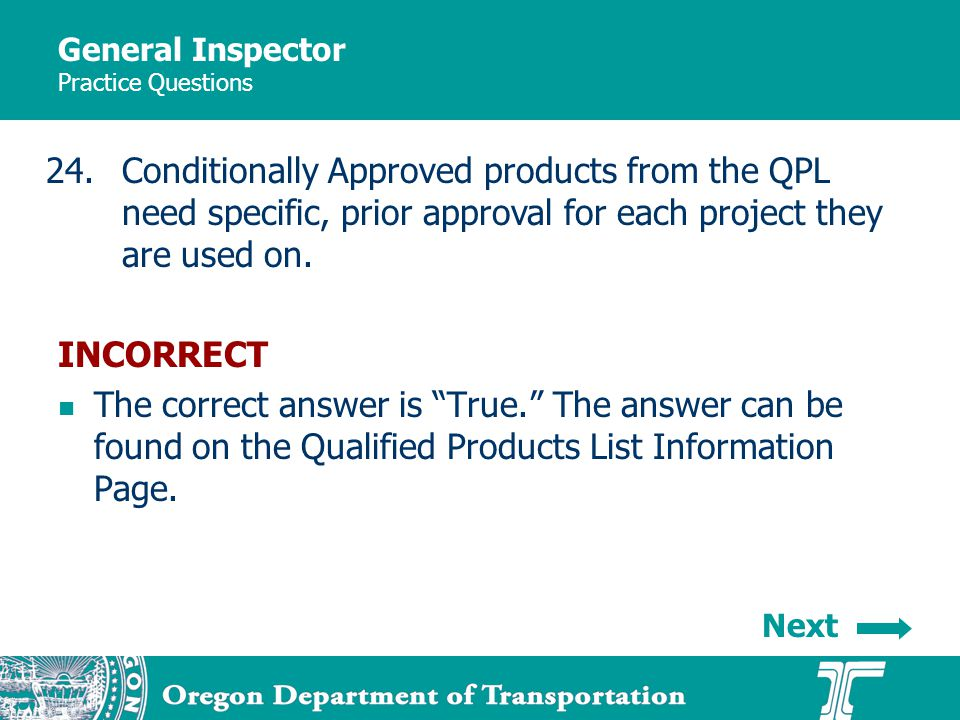 General Inspector Practice Questions 24.Conditionally Approved products from the QPL need specific, prior approval for each project they are used on.