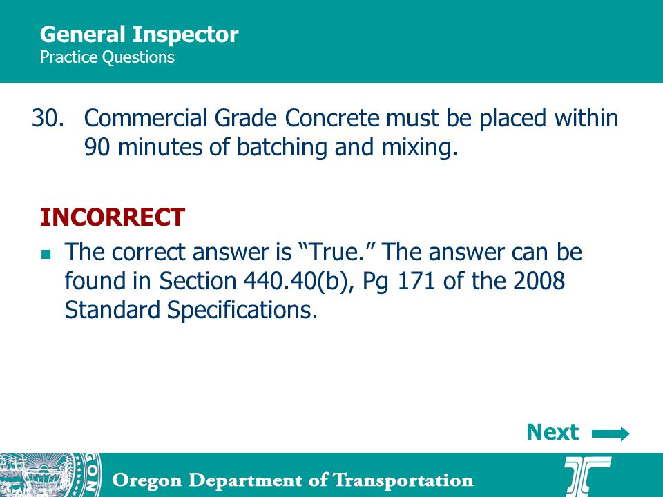 General Inspector Practice Questions 30.Commercial Grade Concrete must be placed within 90 minutes of batching and mixing.