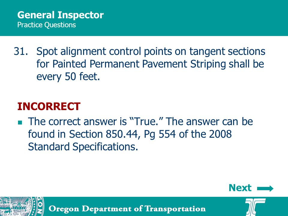 General Inspector Practice Questions 31.Spot alignment control points on tangent sections for Painted Permanent Pavement Striping shall be every 50 feet.