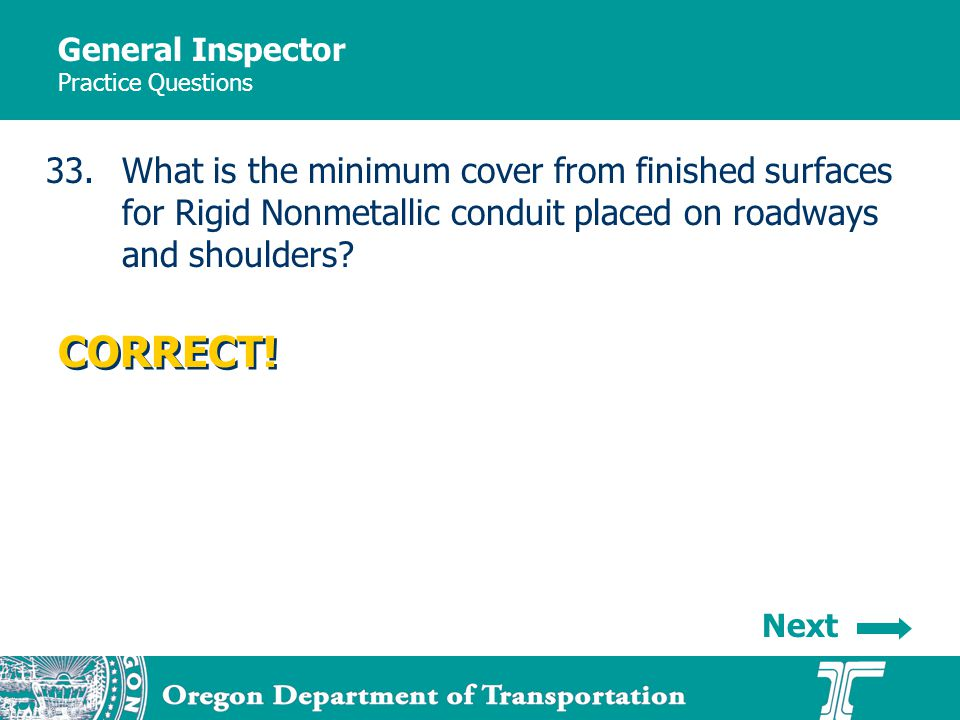 General Inspector Practice Questions 33.What is the minimum cover from finished surfaces for Rigid Nonmetallic conduit placed on roadways and shoulders.