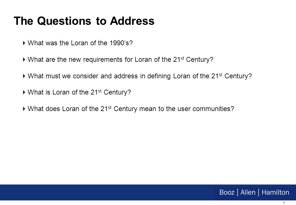 1 The Questions to Address What was the Loran of the 1990s.