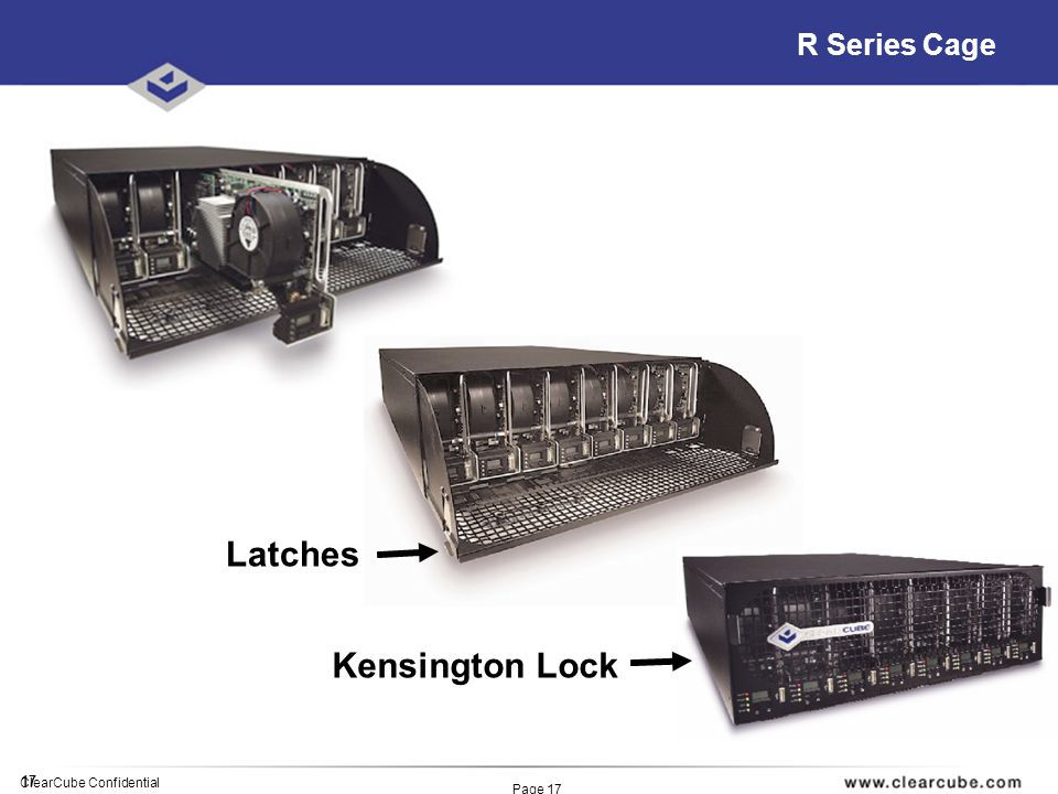 17 ClearCube Confidential Page 17 R Series Cage Kensington Lock Latches