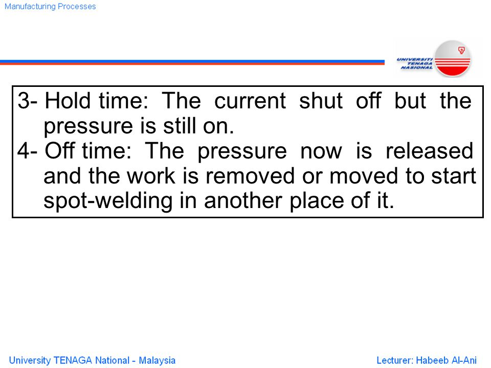 3- Hold time: The current shut off but the pressure is still on.